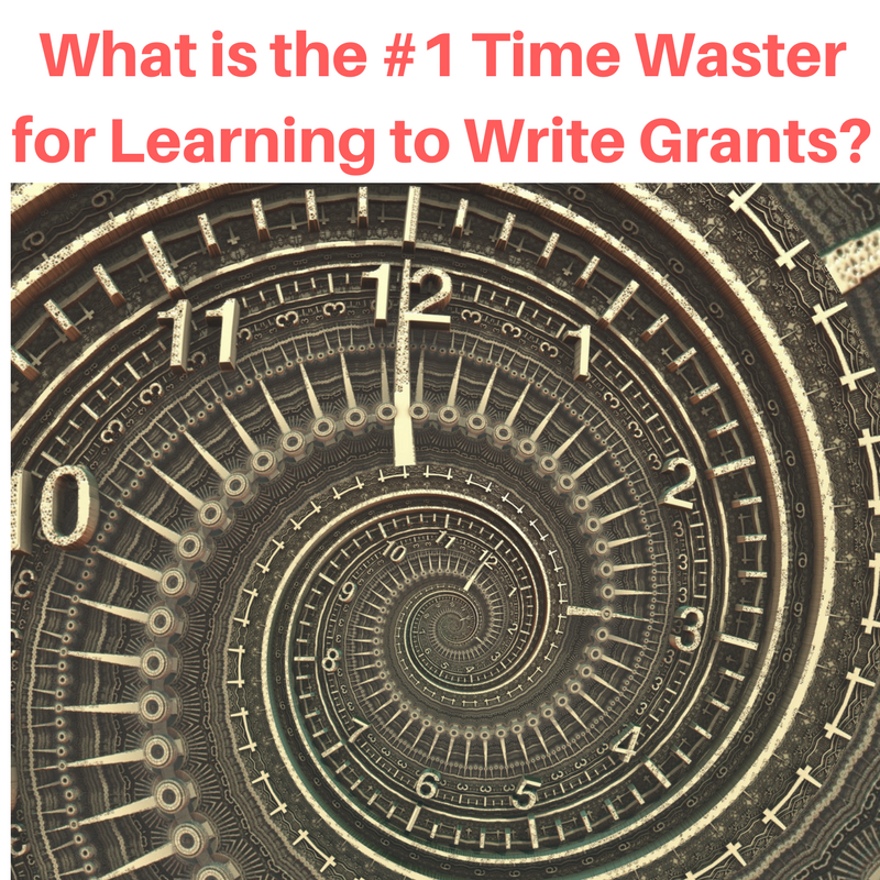 What is the #1 Time Waster for Learning to Write Grants?